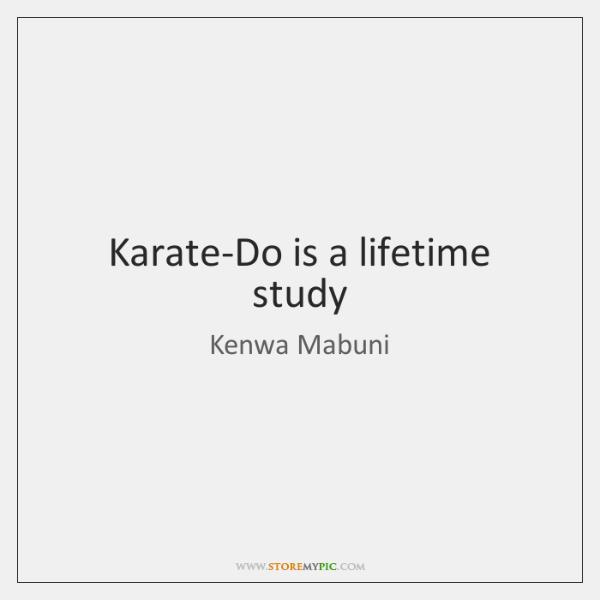 Karate-Do is a lifetime study