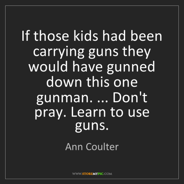 Ann Coulter: If those kids had been carrying guns they would have...