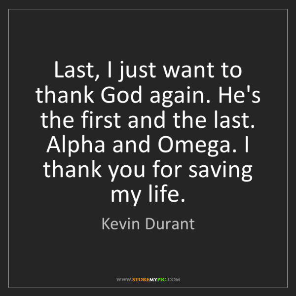 Kevin Durant: Last, I just want to thank God again. He's the first...