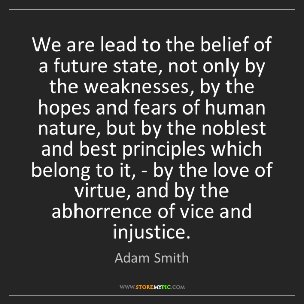 Adam Smith: We are lead to the belief of a future state, not only...