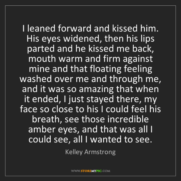 Kelley Armstrong: I leaned forward and kissed him. His eyes widened, then...
