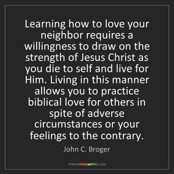 John C. Broger: Learning how to love your neighbor requires a willingness...
