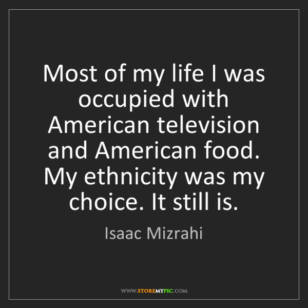 Isaac Mizrahi: Most of my life I was occupied with American television...