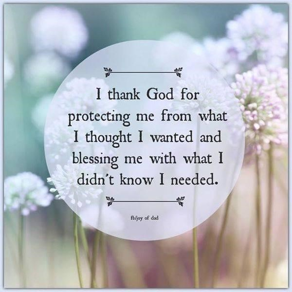 I Thank God For Protecting Me From What I Thought I Wanted And