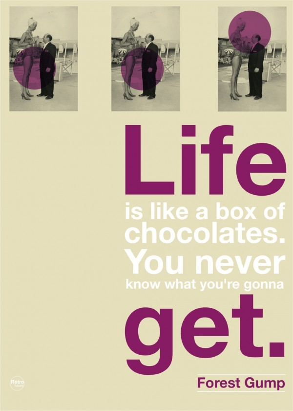 Life is like a box of chocolates you never know what youre gonna