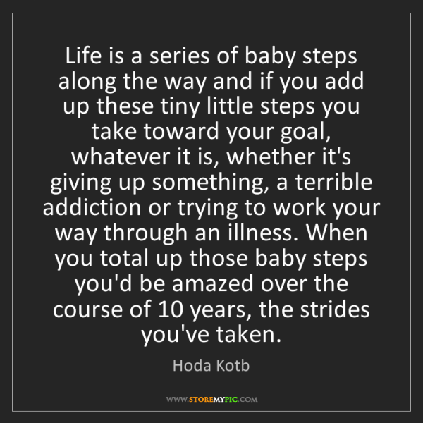Hoda Kotb: Life is a series of baby steps along the way and if you...