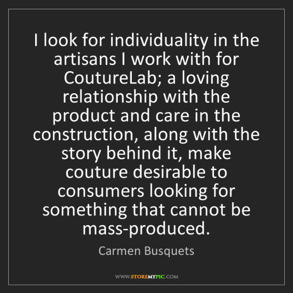 Carmen Busquets: I look for individuality in the artisans I work with...