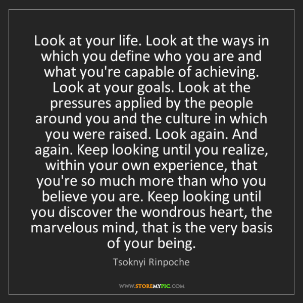 Tsoknyi Rinpoche: Look at your life. Look at the ways in which you define...