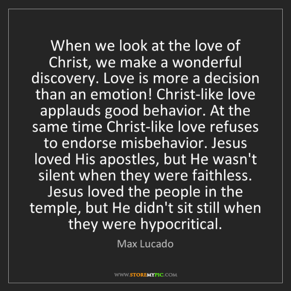 Max Lucado: When we look at the love of Christ, we make a wonderful...