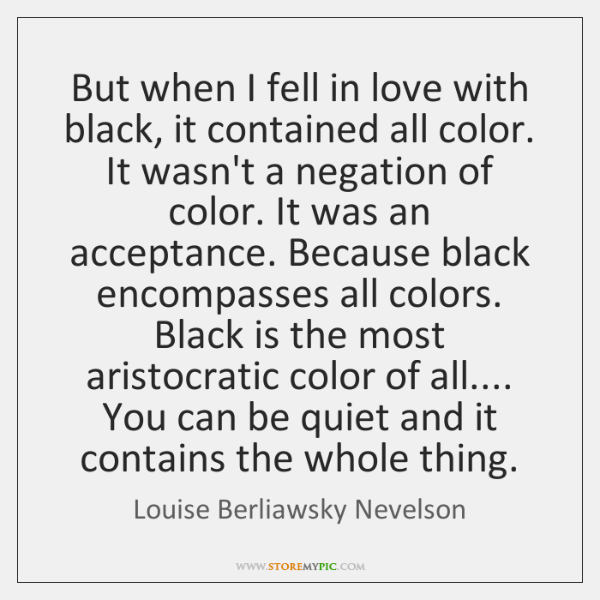 But when I fell in love with black, it contained all color. ...