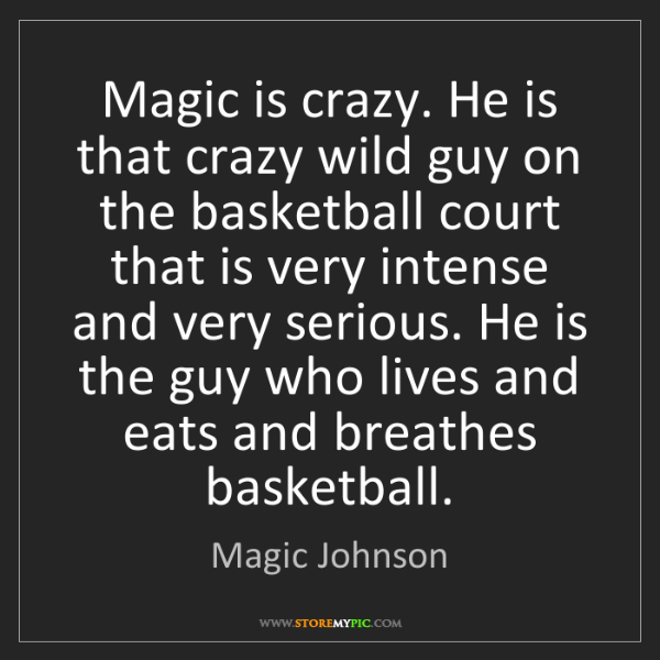 Magic Johnson: Magic is crazy. He is that crazy wild guy on the basketball...