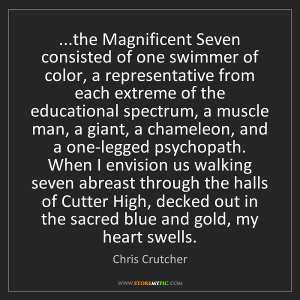 Chris Crutcher: ...the Magnificent Seven consisted of one swimmer of...