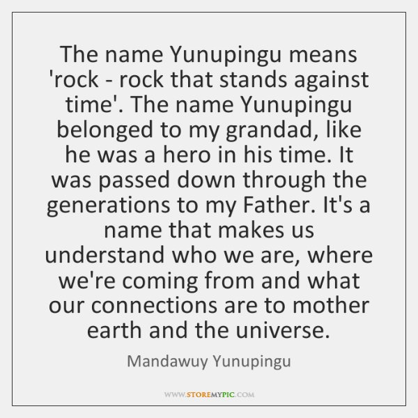 The name Yunupingu means 'rock - rock that stands against time'. The ...