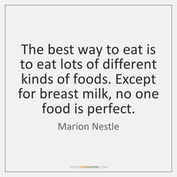 The best way to eat is to eat lots of different kinds ...