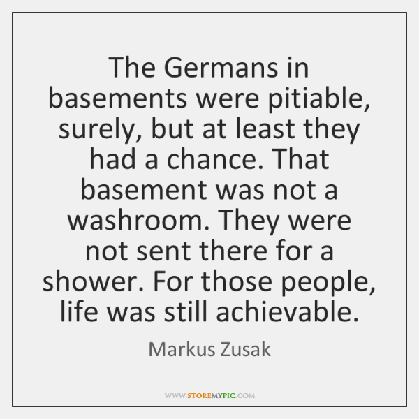 The Germans in basements were pitiable, surely, but at least they had ...