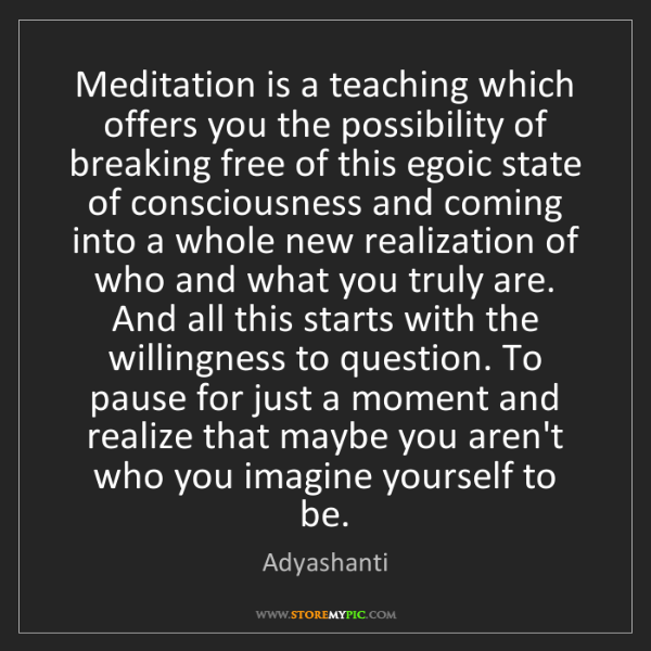 Adyashanti: Meditation is a teaching which offers you the possibility...