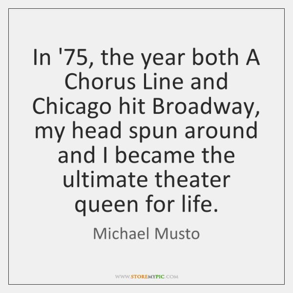 In '75, the year both A Chorus Line and Chicago hit Broadway, ...
