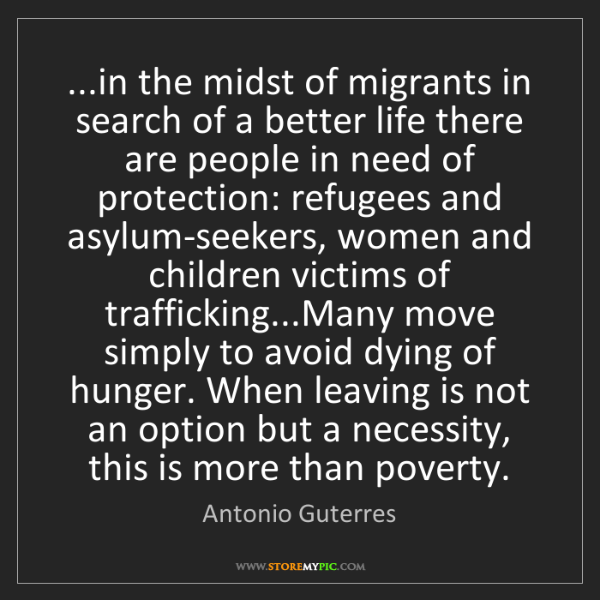 Antonio Guterres: ...in the midst of migrants in search of a better life...