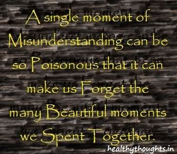 A single moment of misunderstanding can be poisonous that i can make us forge