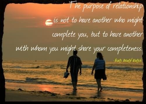 The Purpose Of Relationship Is Not Have Another Who Might Complete