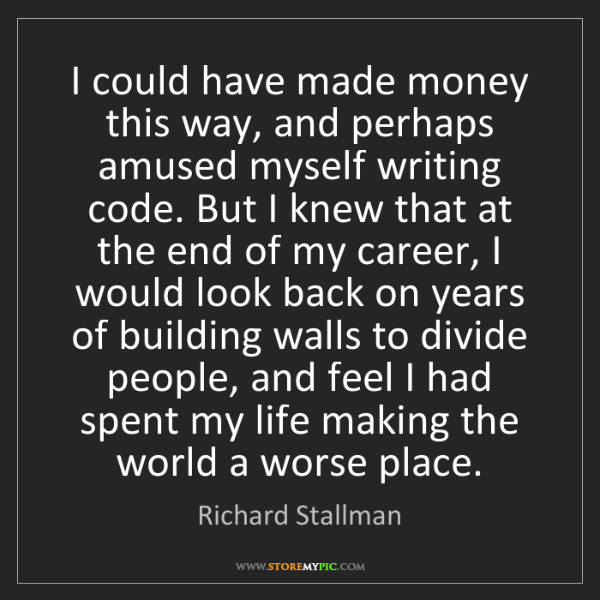 Richard Stallman: I could have made money this way, and perhaps amused...