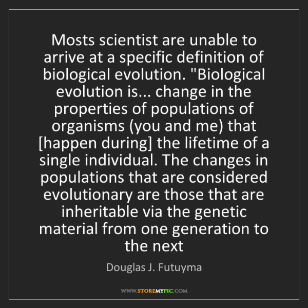 Douglas J. Futuyma: Mosts scientist are unable to arrive at a specific definition...