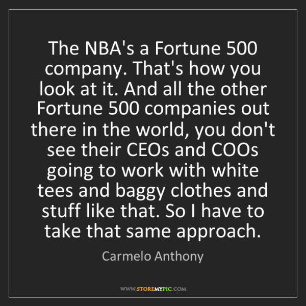 Carmelo Anthony: The NBA's a Fortune 500 company. That's how you look...
