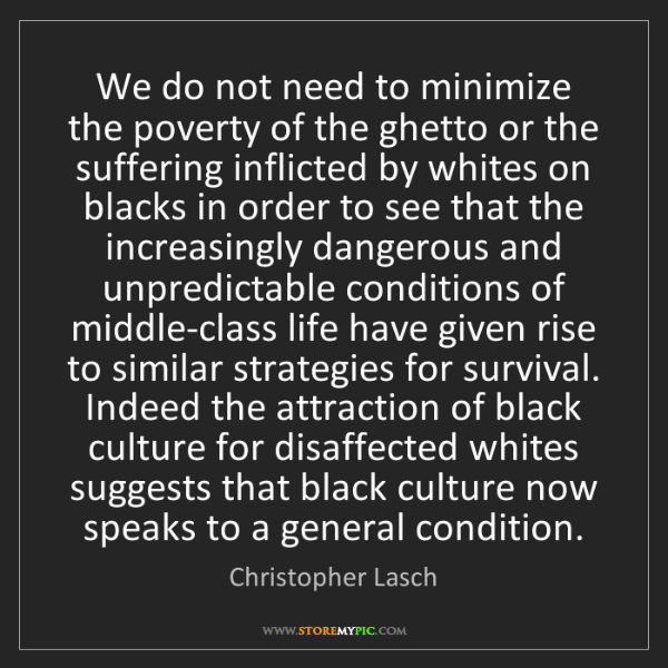 Christopher Lasch: We do not need to minimize the poverty of the ghetto...