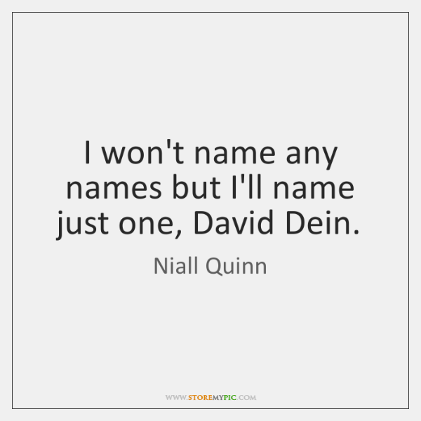 I won't name any names but I'll name just one, David Dein.