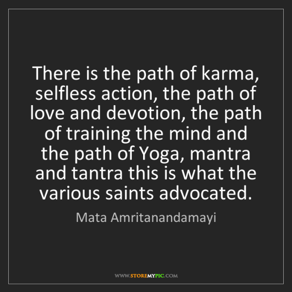 Mata Amritanandamayi: There is the path of karma, selfless action, the path...