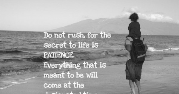 Etonnant Do Not Rush For The Secret To Life Is Patience