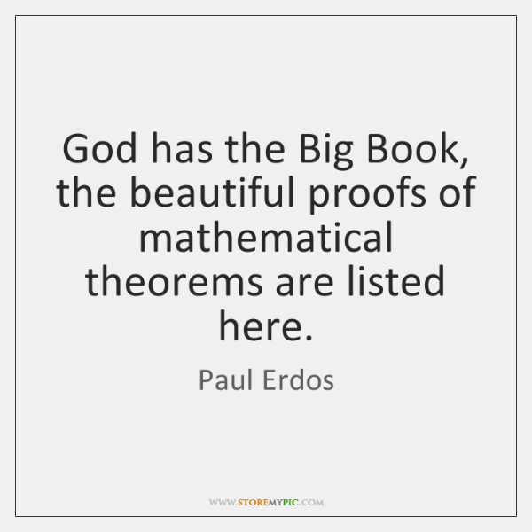 God has the Big Book, the beautiful proofs of mathematical theorems are ...