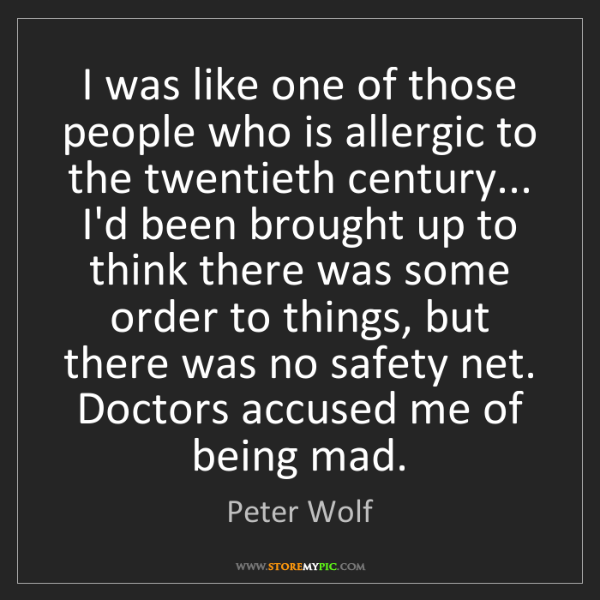 Peter Wolf: I was like one of those people who is allergic to the...