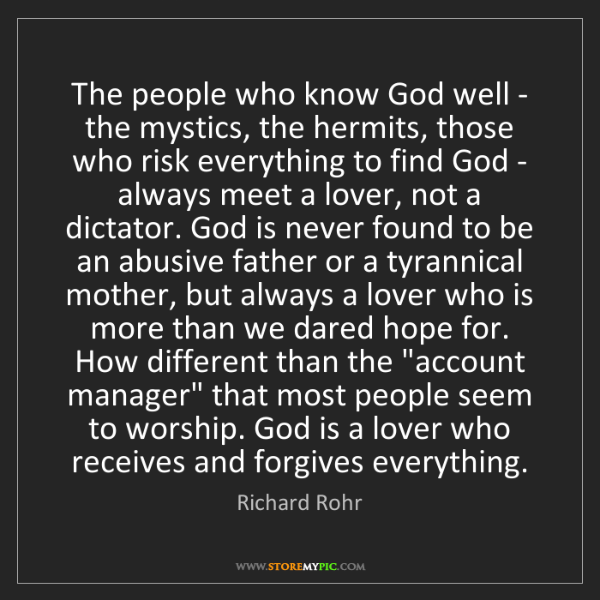 Richard Rohr: The people who know God well - the mystics, the hermits,...