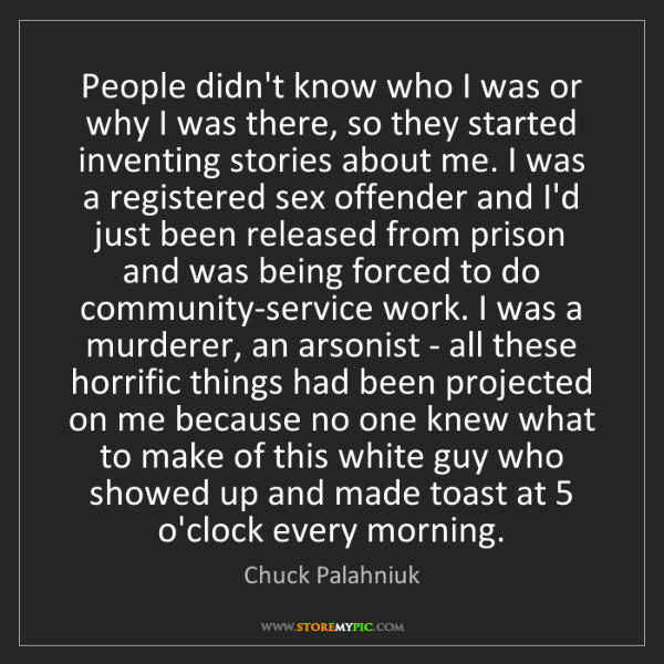Chuck Palahniuk: People didn't know who I was or why I was there, so they...