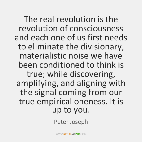 The real revolution is the revolution of consciousness and each one of ...