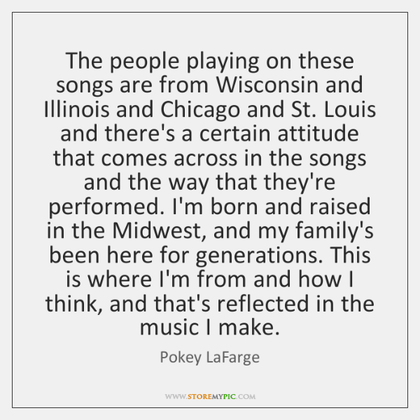 The people playing on these songs are from Wisconsin and Illinois and ...