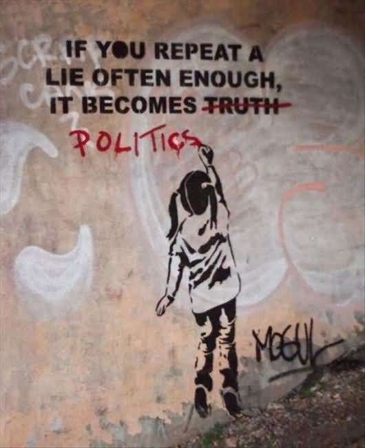 If you repeat a lie ofen enough it becomes