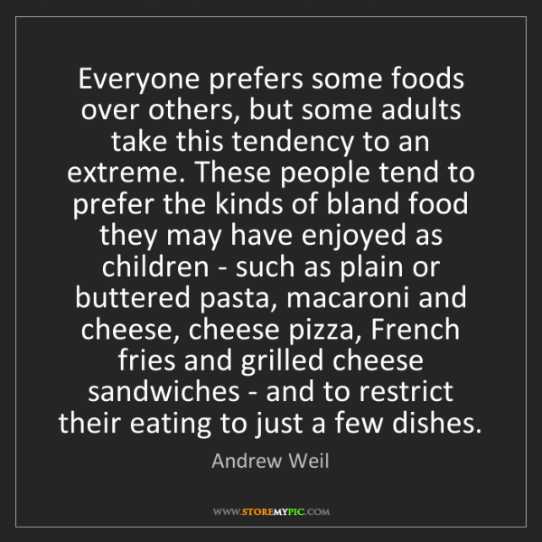 Andrew Weil: Everyone prefers some foods over others, but some adults...