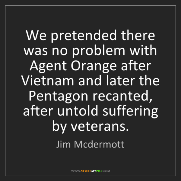 Jim Mcdermott: We pretended there was no problem with Agent Orange after...