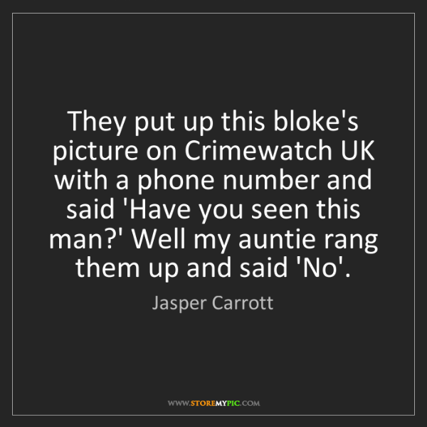 Jasper Carrott: They put up this bloke's picture on Crimewatch UK with...