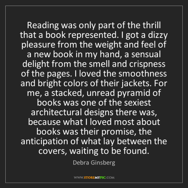 Debra Ginsberg: Reading was only part of the thrill that a book represented....