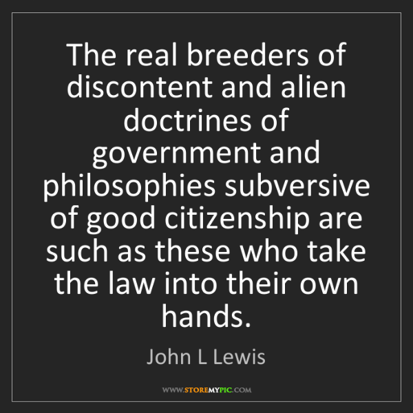 John L Lewis: The real breeders of discontent and alien doctrines of...