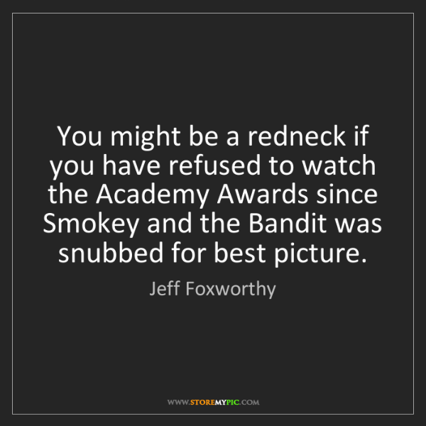 Jeff Foxworthy: You might be a redneck if you have refused to watch the...