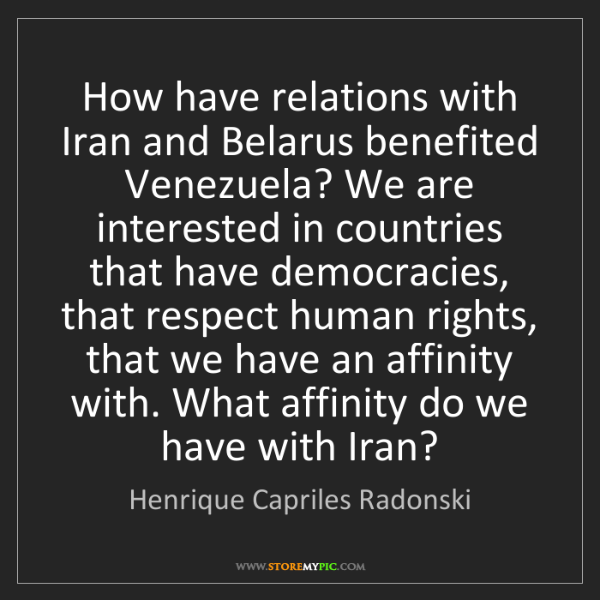 Henrique Capriles Radonski: How have relations with Iran and Belarus benefited Venezuela?...
