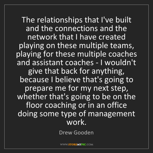 Drew Gooden: The relationships that I've built and the connections...