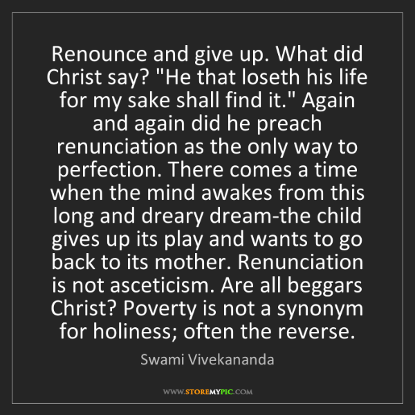 """Swami Vivekananda: Renounce and give up. What did Christ say? """"He that loseth..."""