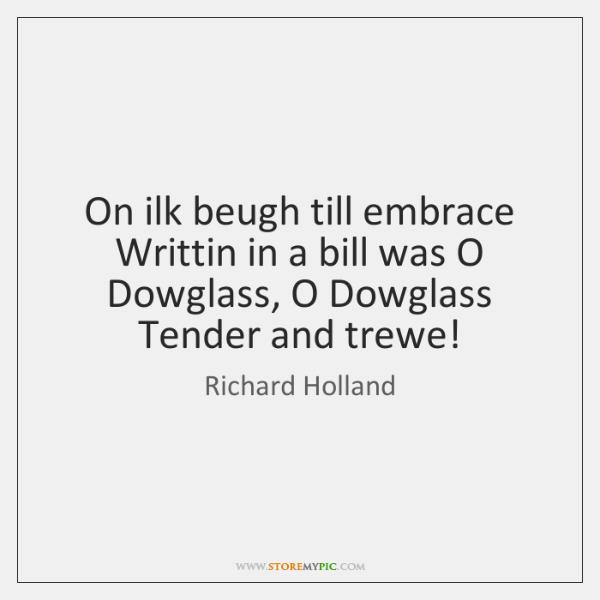 On ilk beugh till embrace Writtin in a bill was O Dowglass, ...