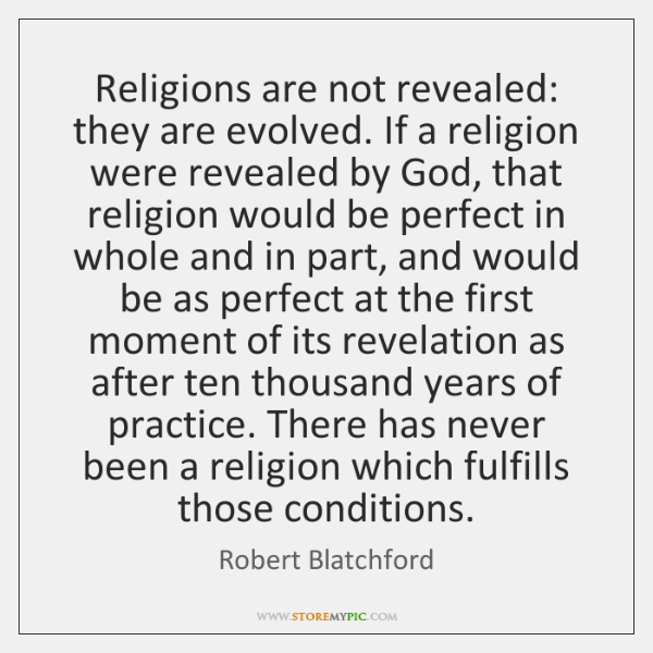 Religions are not revealed: they are evolved. If a religion were revealed ...