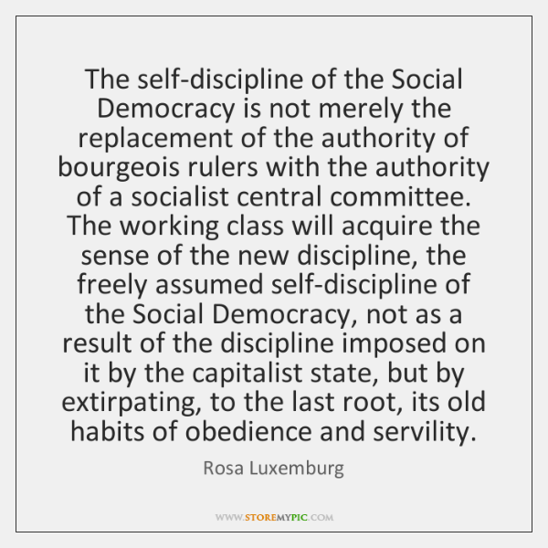 The self-discipline of the Social Democracy is not merely the replacement of ...